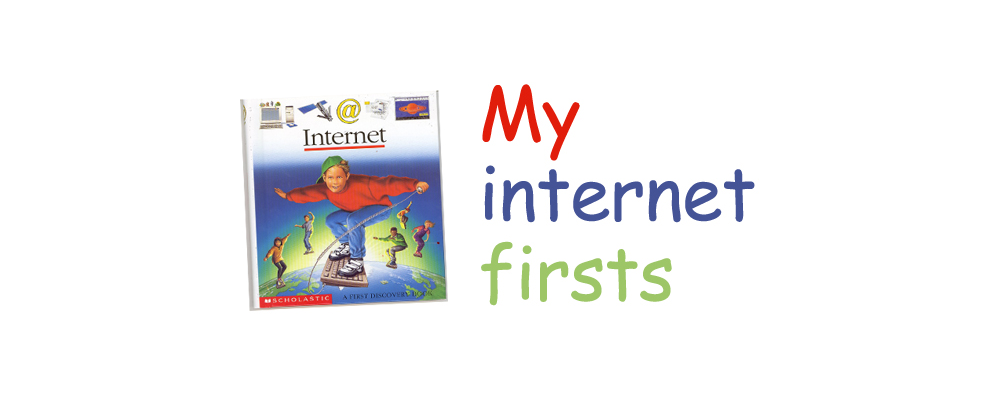 My Internet Firsts: A Weird Adventure Through My Internet Beginnings